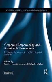 Corporate Responsibility and Sustainable Development - Exploring the nexus of private and public interests ebook by Lez Rayman-Bacchus,Philip R. Walsh
