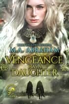 Vengeance Has a Daughter ebook by M.A. Abraham