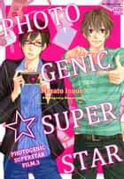 Photogenic Superstar - Photogenic Superstar film.3 ebook by Masato Inoue