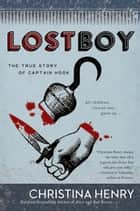 Lost Boy - The True Story of Captain Hook ebook by Christina Henry