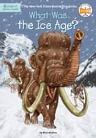 What Was the Ice Age? ebook by Nico Medina, Who HQ, David Groff