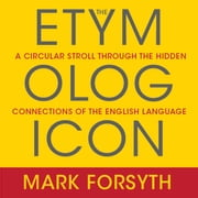 The Etymologicon - A Circular Stroll Through the Hidden Connections of the English Language audiobook by Mark Forsyth