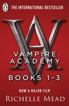 Vampire Academy Books 1-3 ebook by Richelle Mead