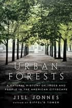 Urban Forests ebook by Jill Jonnes