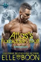 Atlas's Forbidden Wolf - Mytic Wolves, #7 ebook by Elle Boon