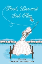 Hook, Line and Sink Him ebook by Jackie Pilossoph