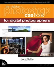 The Adobe Photoshop CS5 Book for Digital Photographers ebook by Kelby, Scott