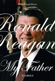 Ronald Reagan, My Father ebook by Brian Joseph Davis