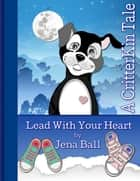 Lead With Your Heart: A CritterKin Tale ebook by Jena Ball