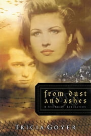 From Dust and Ashes - A Story of Liberation ebook by Tricia N Goyer