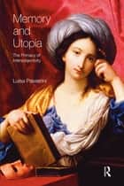 Memory and Utopia - The Primacy of Inter-Subjectivity ebook by Luisa Passerini