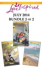 Love Inspired July 2014 - Bundle 2 of 2 - The Bachelor Next Door\Small-Town Homecoming\Their Unexpected Love ebook by Kathryn Springer, Lissa Manley, Kathleen Y'Barbo