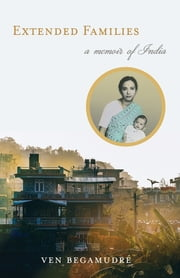 Extended Families - A Memoir of India ebook by Ven Begamudré