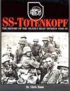 SS-Totenkopf - The History of the 'Death's Head' Division 1940–45 ebook by