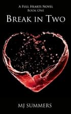 Break in Two - Full Hearts 1 ebook by MJ Summers