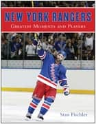 New York Rangers - Greatest Moments and Players ebook by Stan Fischler