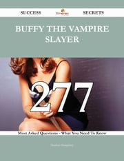 Buffy the Vampire Slayer 277 Success Secrets - 277 Most Asked Questions On Buffy the Vampire Slayer - What You Need To Know ebook by Heather Humphrey