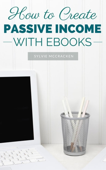 How to create passive income with ebooks ebook by sylvie mccracken how to create passive income with ebooks ebook by sylvie mccracken fandeluxe Images