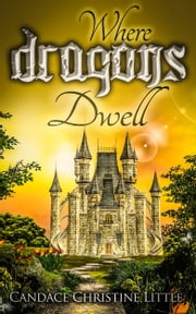 Where Dragons Dwell ebook by Candace Christine Little
