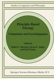 Principle-Based Parsing - Computation and Psycholinguistics ebook by R. C. Berwick,S.P. Abney,Carol Tenny