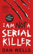 I Am Not A Serial Killer ebook door Dan Wells