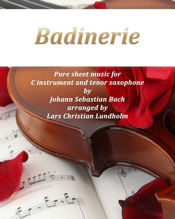 Badinerie Pure sheet music for C instrument and tenor saxophone by Johann Sebastian Bach. Duet arranged by Lars Christian Lundholm ebook by Pure Sheet Music