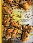 A Bird in the Hand - Chicken recipes for every day and every mood ebook by