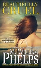 Beautifully Cruel ebook by M. William Phelps