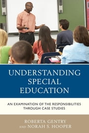 Understanding Special Education - An Examination of the Responsibilities through Case Studies ebook by Roberta Gentry, Norah S. Hooper