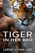 Tiger In Her Bed ebook by Lizzie Lynn Lee