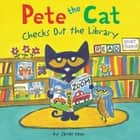 Pete the Cat Checks Out the Library ebook by James Dean, James Dean