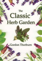The Classic Herb Garden ebook by Gordon  Thorburn