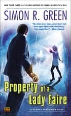 Property of a Lady Faire - A Secret Histories Novel ebook by Simon R. Green