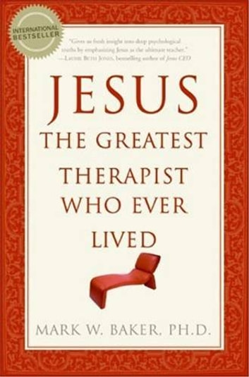 Jesus, the Greatest Therapist Who Ever Lived ebook by Mark W Baker