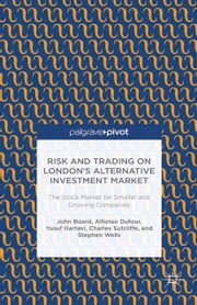 Risk and Trading on London's Alternative Investment Market - The Stock Market for Smaller and Growing Companies ebook by J. Board,A. Dufour,Y. Hartavi,C. Sutcliffe