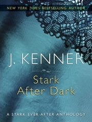 Stark After Dark - Take Me, Have Me, Play My Game, Seduce Me ebook by J. Kenner