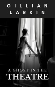 A Ghost In The Theatre - Ruby And Nessa - Ghost Hunters, #5 ebook by Gillian Larkin