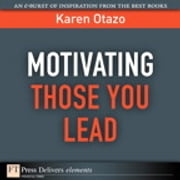 Motivating Those You Lead ebook by Karen Otazo