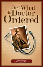 Just What the Doctor Ordered ebook by Walter Lewis Wilson
