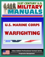 21st Century U.S. Military Manuals: U.S. Marine Corps (USMC) Warfighing (MCDP1) - Philosophy Distinguishing the Marine Corps - Nature, Theory, and Conduct of War (Value-Added Professional Format Series) ebook by Progressive Management