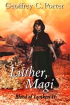 Luther, Magi eBook by Geoffrey Porter