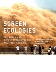 Screen Ecologies - Art, Media, and the Environment in the Asia-Pacific Region ebook by Larissa Hjorth,Sarah Pink,Kristen Sharp,Linda Williams