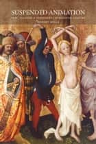 Suspended Animation - Pain, Pleasure and Punishment in Medieval Culture ebook by Robert Mills