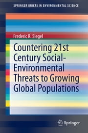 Countering 21st Century Social-Environmental Threats to Growing Global Populations ebook by Frederic R. Siegel