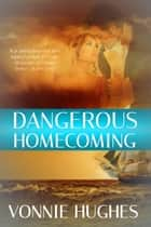 Dangerous Homecoming ebook by Vonnie Hughes