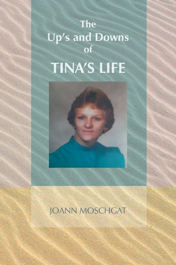 The Up's and Downs of TINA'S LIFE ebook by JOANN MOSCHGAT