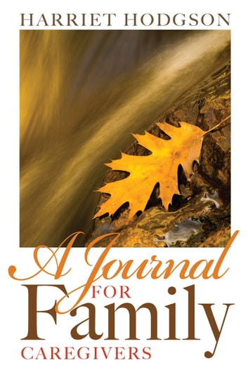 A Journal for Family Caregivers - A Place for Thoughts, Plans, and Dreams ebook by Harriet Hodgson