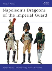Napoleon's Dragoons of the Imperial Guard ebook by Ronald Pawly,Patrice Courcelle