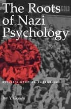 The Roots of Nazi Psychology ebook by Jay Y. Gonen