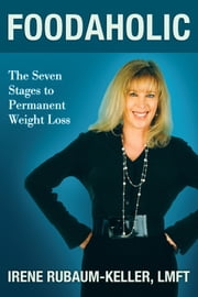 Foodaholic - The Seven Stages to Permanent Weight Loss ebook by Irene Rubaum-Keller
